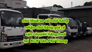 dịch vụ cho thuê xe tải chở hàng KCN Tân Phú Trung